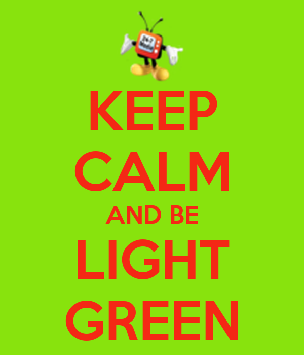KEEP CALM AND BE LIGHT GREEN