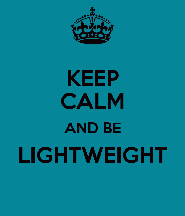 KEEP CALM AND BE LIGHTWEIGHT