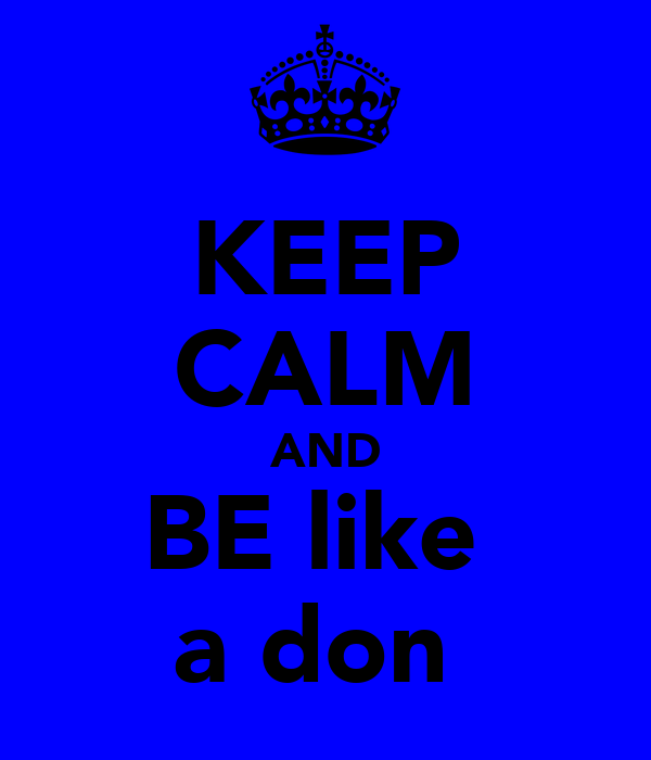 KEEP CALM AND BE like  a don