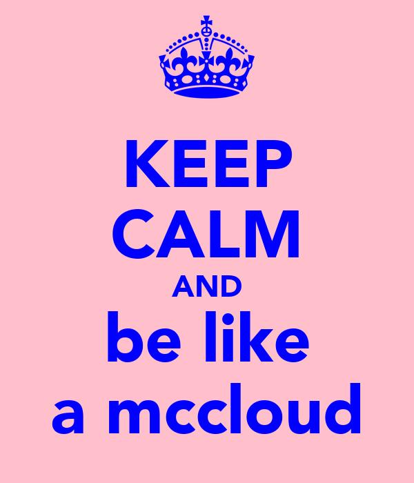 KEEP CALM AND be like a mccloud