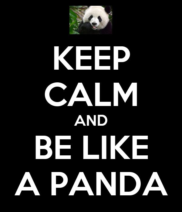 KEEP CALM AND BE LIKE A PANDA