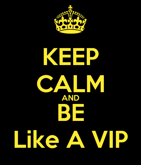 KEEP CALM AND BE Like A VIP