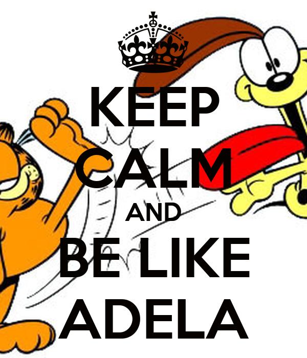 KEEP CALM AND BE LIKE ADELA