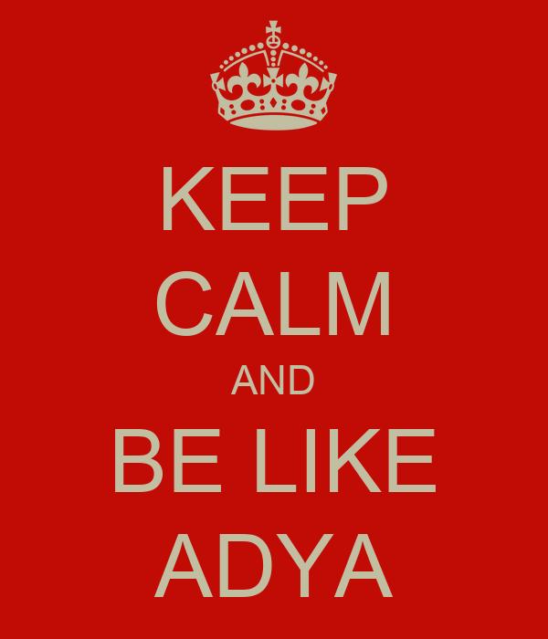 KEEP CALM AND BE LIKE ADYA