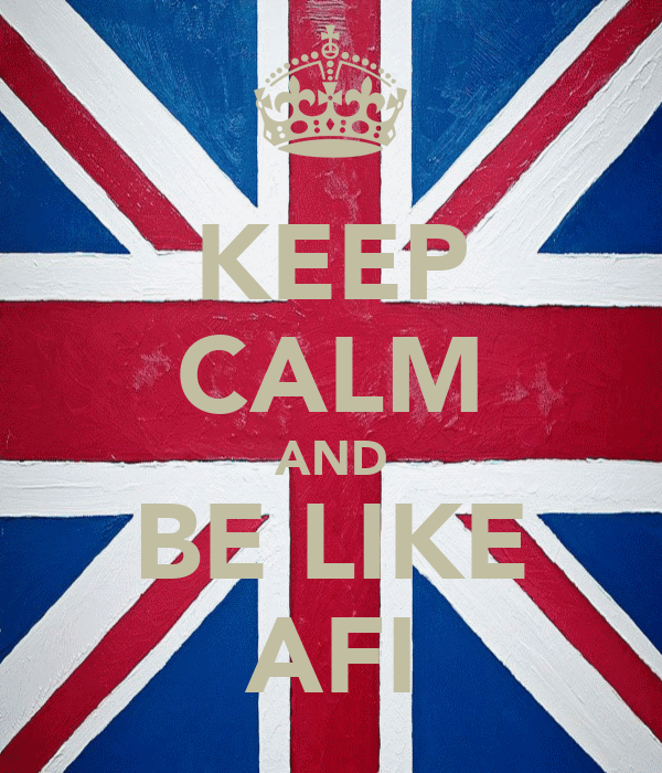 KEEP CALM AND BE LIKE AFI