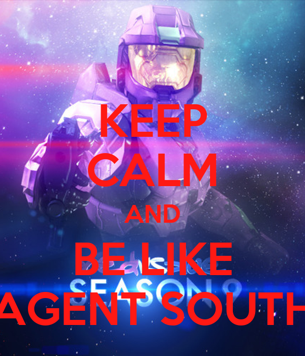 KEEP CALM AND BE LIKE AGENT SOUTH