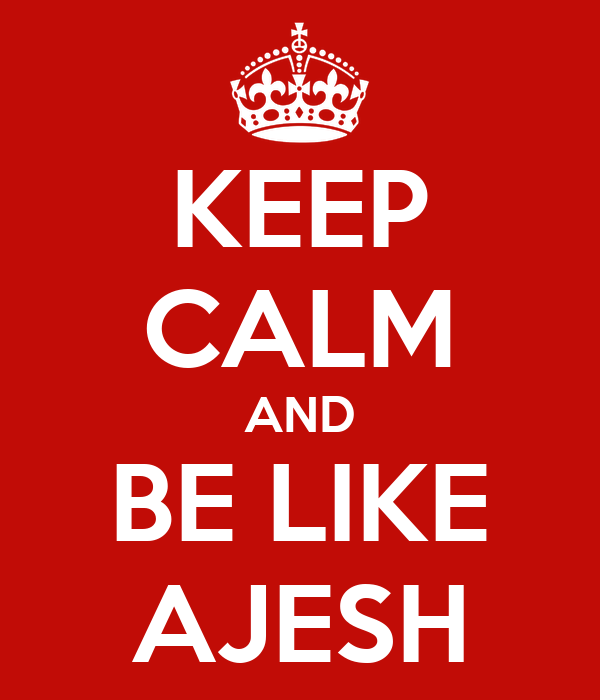 KEEP CALM AND BE LIKE AJESH