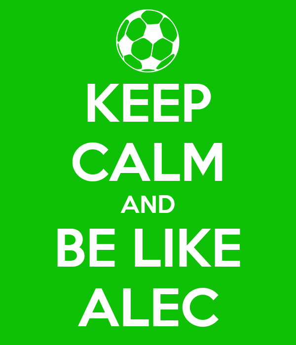 KEEP CALM AND BE LIKE ALEC