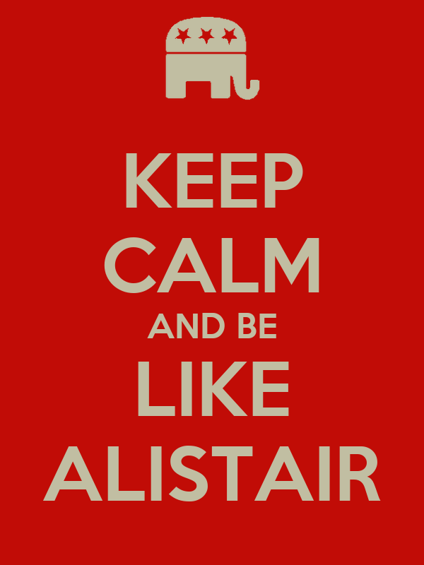 KEEP CALM AND BE LIKE ALISTAIR