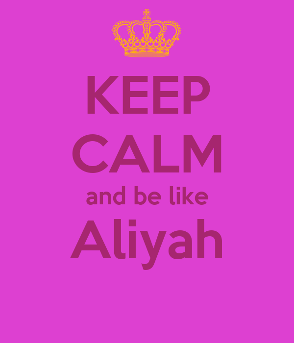 KEEP CALM and be like Aliyah