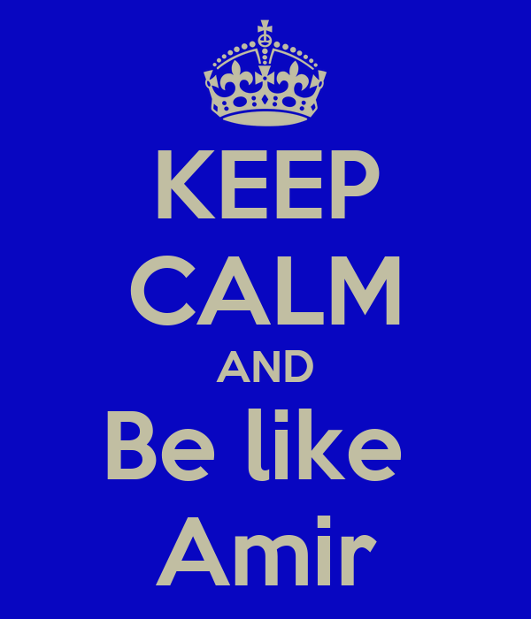 KEEP CALM AND Be like   Amir