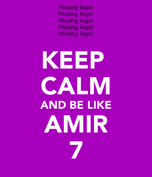KEEP  CALM AND BE LIKE AMIR 7