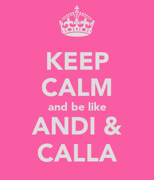 KEEP CALM and be like ANDI & CALLA