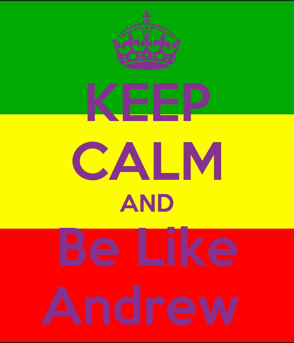 KEEP CALM AND Be Like Andrew