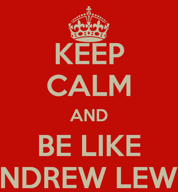 KEEP CALM AND BE LIKE ANDREW LEWIS