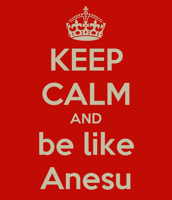 KEEP CALM AND be like Anesu