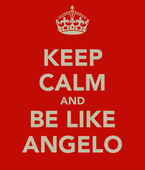 KEEP CALM AND BE LIKE ANGELO