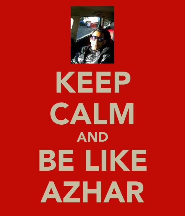 KEEP CALM AND BE LIKE AZHAR