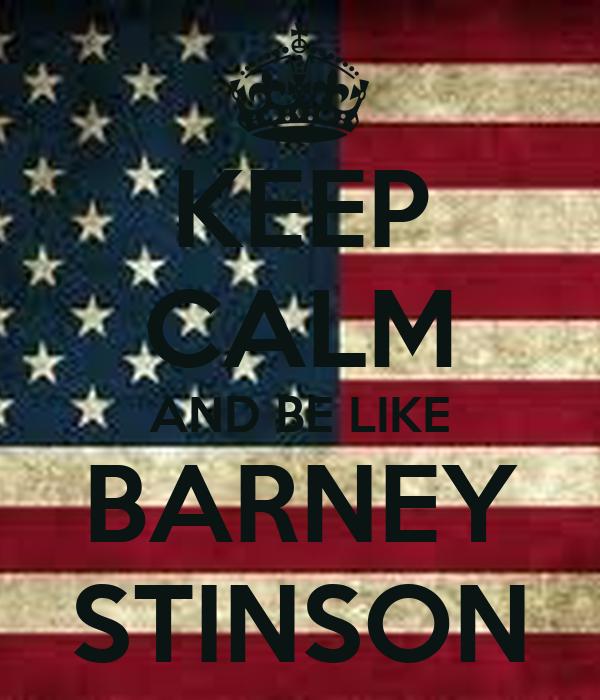 KEEP CALM AND BE LIKE BARNEY STINSON