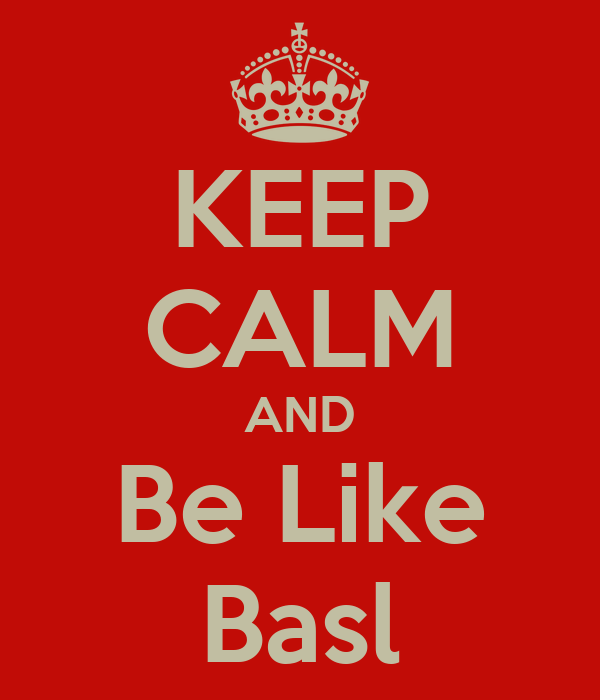KEEP CALM AND Be Like Basl