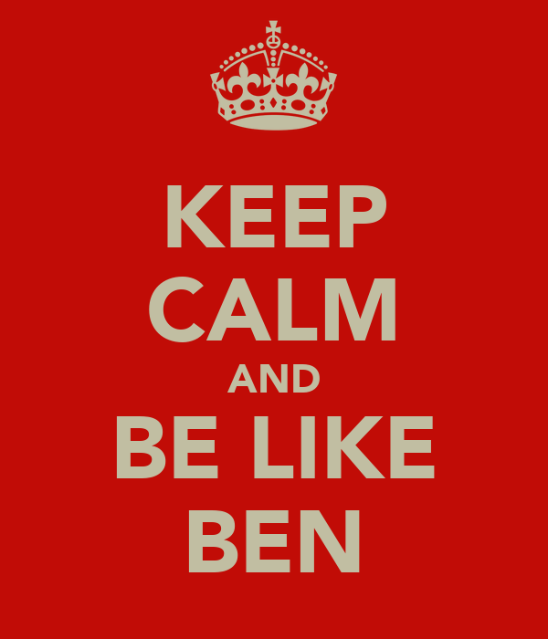 KEEP CALM AND BE LIKE BEN