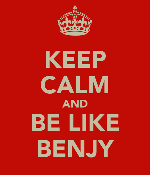 KEEP CALM AND BE LIKE BENJY