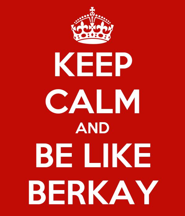KEEP CALM AND BE LIKE BERKAY