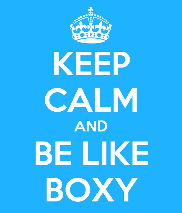 KEEP CALM AND BE LIKE BOXY