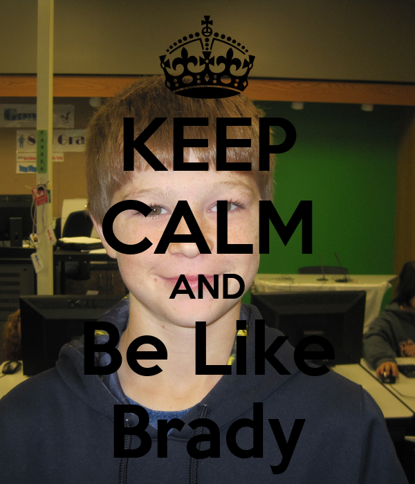 KEEP CALM AND Be Like Brady
