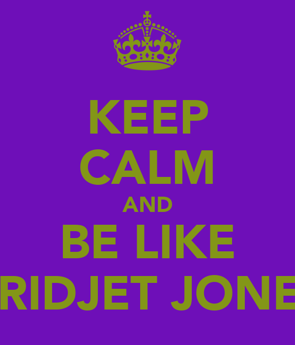 KEEP CALM AND BE LIKE BRIDJET JONES