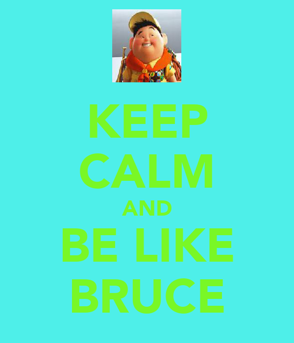 KEEP CALM AND BE LIKE BRUCE