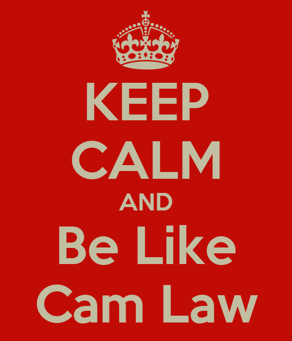 KEEP CALM AND Be Like Cam Law