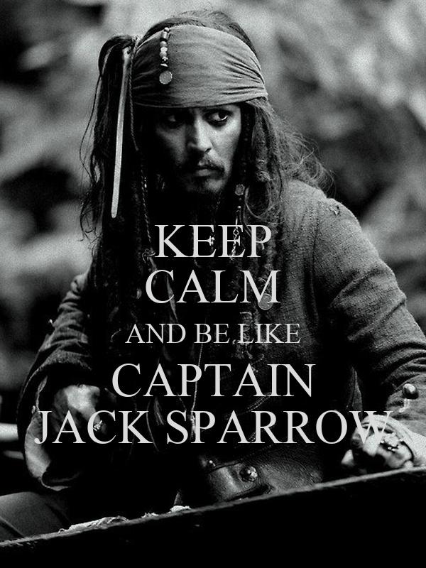 KEEP CALM AND BE LIKE CAPTAIN JACK SPARROW