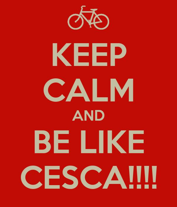 KEEP CALM AND BE LIKE CESCA!!!!