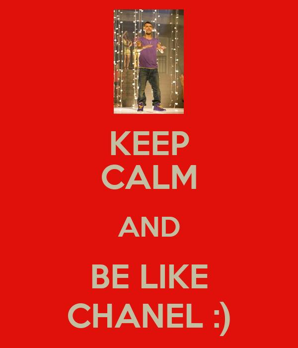 KEEP CALM AND BE LIKE CHANEL :)