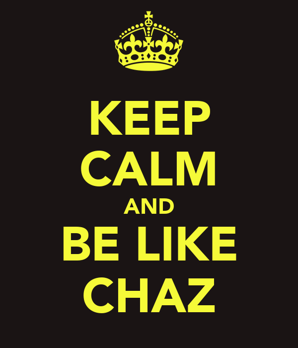 KEEP CALM AND BE LIKE CHAZ