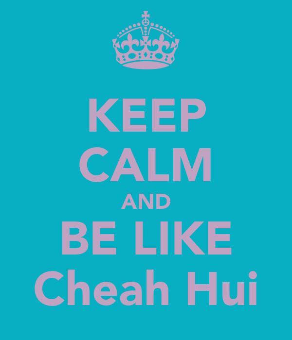 KEEP CALM AND BE LIKE Cheah Hui