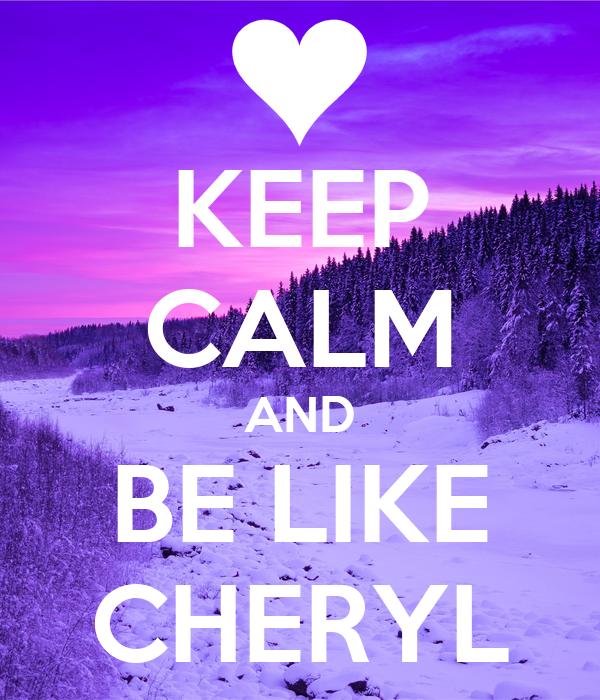 KEEP CALM AND BE LIKE CHERYL
