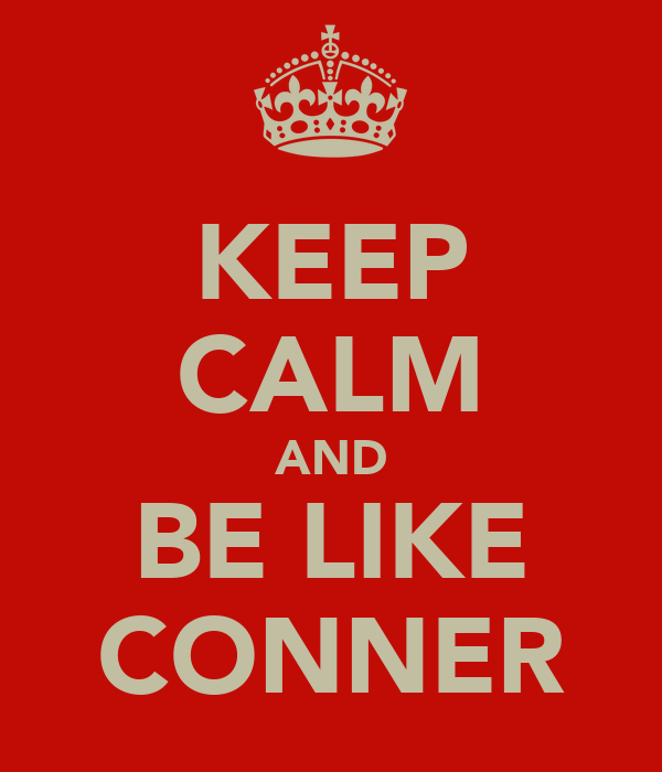 KEEP CALM AND BE LIKE CONNER