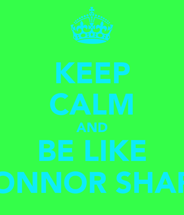 KEEP CALM AND BE LIKE CONNOR SHARP