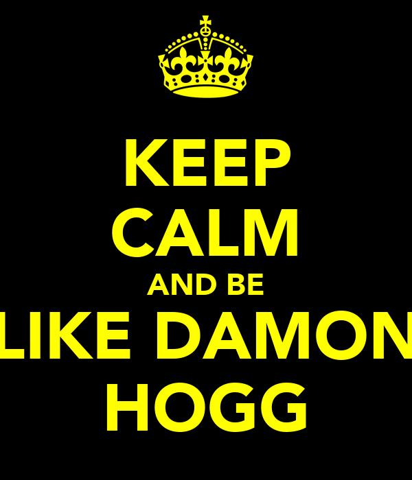 KEEP CALM AND BE LIKE DAMON HOGG