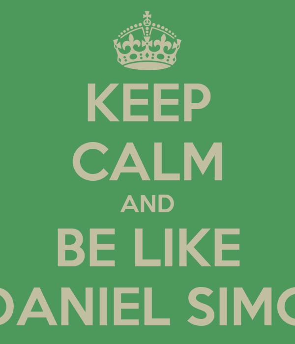 KEEP CALM AND BE LIKE DANIEL SIMO