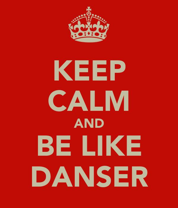 KEEP CALM AND BE LIKE DANSER