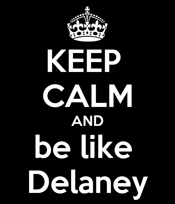 KEEP  CALM AND be like  Delaney