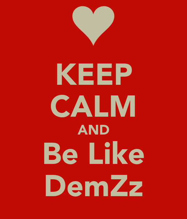 KEEP CALM AND Be Like DemZz