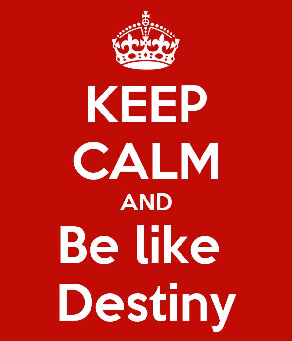 KEEP CALM AND Be like  Destiny