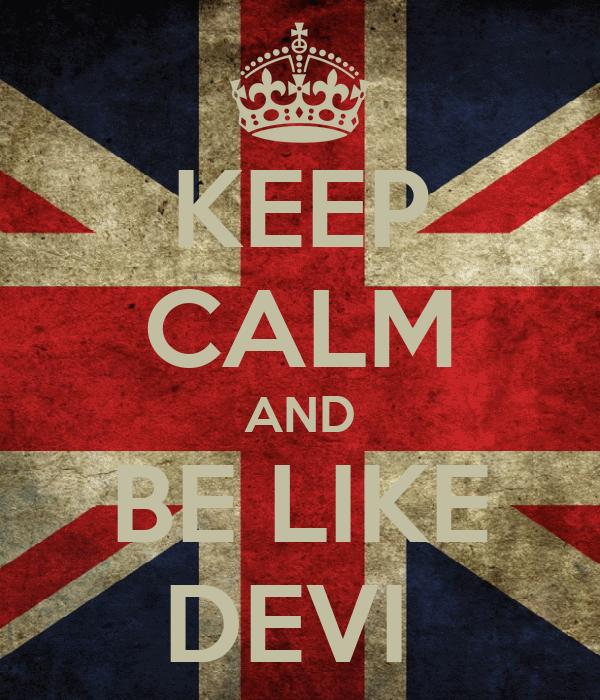 KEEP CALM AND BE LIKE DEVI