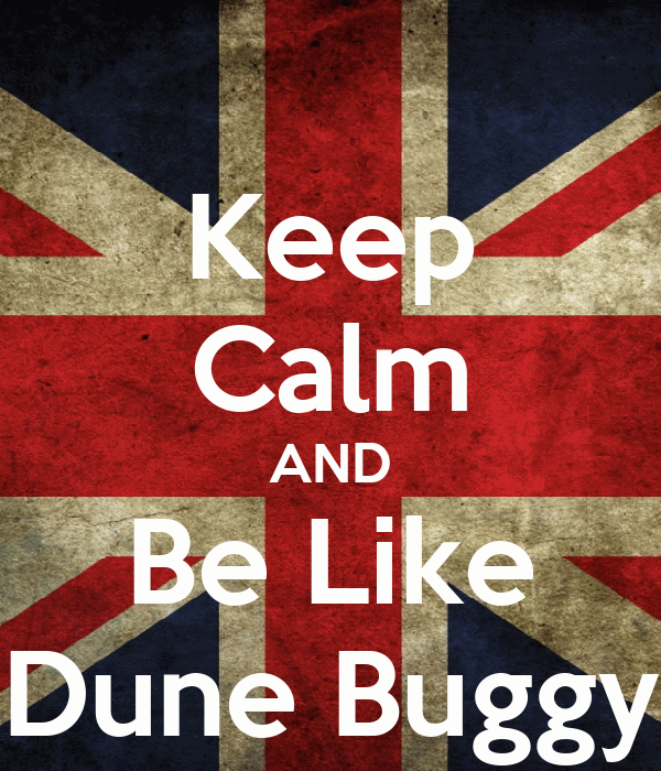 Keep Calm AND Be Like Dune Buggy