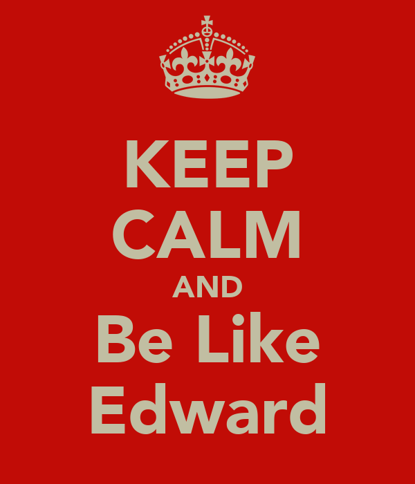 KEEP CALM AND Be Like Edward