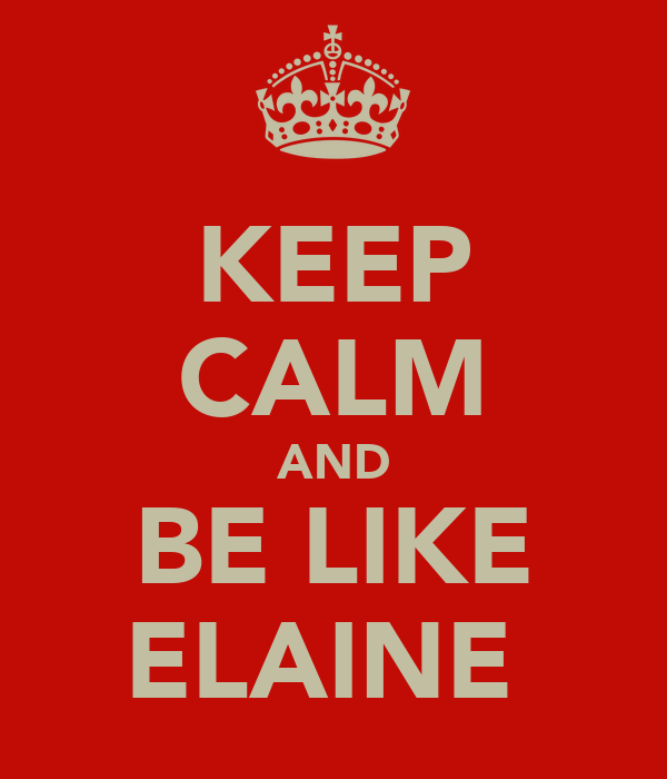 KEEP CALM AND BE LIKE ELAINE